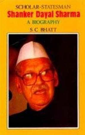 Scholar-Statesman Shanker Dayal Sharma: A Biography