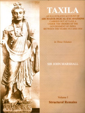 Taxila: An Illustrated Account of Archaeological Excavations Carried Out at Taxila Under the Orders of the Government of India between the Years 1913 and 1934 (In 3 Volumes)