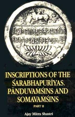 Inscriptions of the Sarabhapuriyas, Panduvamsins and Somavamsins (In 2 Volumes)