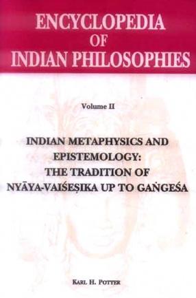 Encyclopedia of Indian Philosophies, Volume II: Indian Metaphysics and Epistemology: The Tradition of Nyaya-Vaisesika upto Gangesa