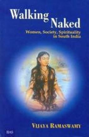 Walking Naked: Women, Society, Spirituality in South India