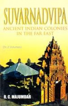 Suvarnadvipa: Ancient Indian Colonies in the Far East (In 2 Volumes)