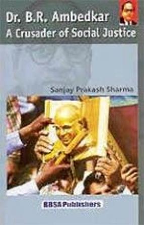 Dr. B. R. Ambedkar : A Crusader of Social Justice (In 2 Volumes)