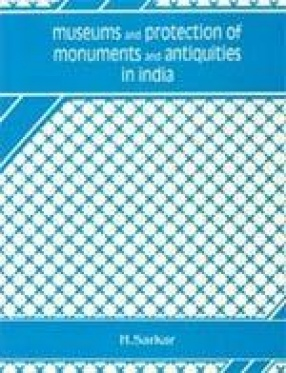 Museums and Protection of Monuments and Antiquities in India