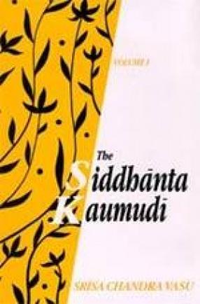 The Siddhanta Kaumudi of Bhattoji Diksita (In 2 Volumes)