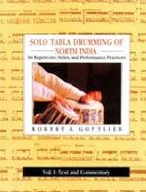 Solo Tabla Drumming of North India: Its Repertoire, Styles and Performance Practices (In 2 Volumes)