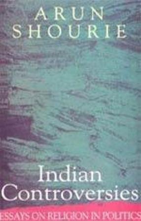Indian Controversies: Essays on Religion in Politics