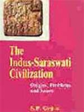 The Indus-Saraswati Civilization: Origins, Problems and Issues