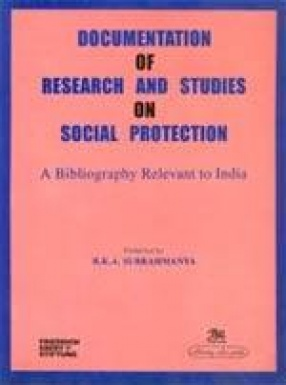 Documentation of Research and Studies on Social Protection: A Bibliography Relevant to India