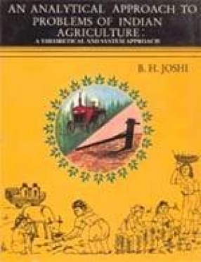 An Analytical Approach to Problems of Indian Agriculture: A Theoretical and System Approach
