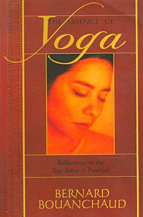 The Essence of Yoga: Reflections on the Yoga Sutras of Patanjali