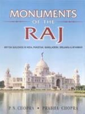 Monuments of the Raj: British Buildings in India, Pakistan, Bangladesh, Srilanka & Myanmar