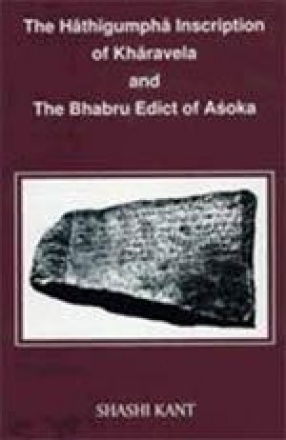 The Hathigumpha Inscription of Kharavela and the Bhabru Edict of Ashoka