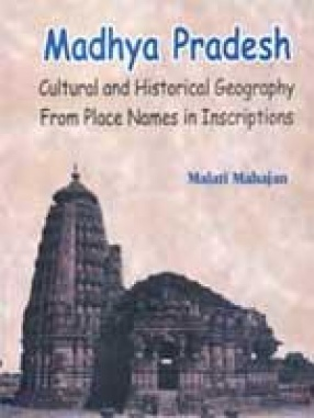 Madhya Pradesh: Cultural and Historical Geography From Place Names in Inscriptions (In 2 Volumes)