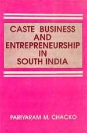 Caste, Business And Entrepreneurship In South India