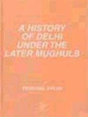 A History Of Delhi Under The Later Mughuls