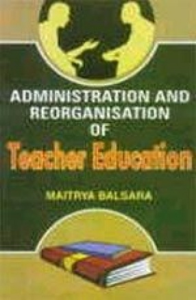 Administration and Reorganisation of Teacher Education