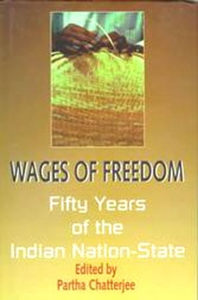 Wages of Freedom: Fifty Years of the Indian Nation-State