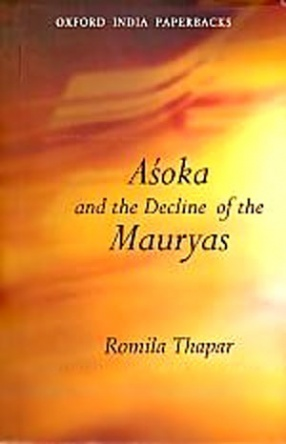 Asoka and the Decline of the Mauryas: With New Afterword, Bibliography and Index