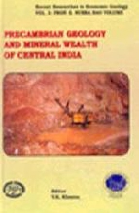 Precambrian Geology and Mineral Wealth of Central India: Prof. G. Subba Rao Volume