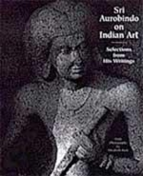 Sri Aurobindo in Indian Art: Selection from His Writings