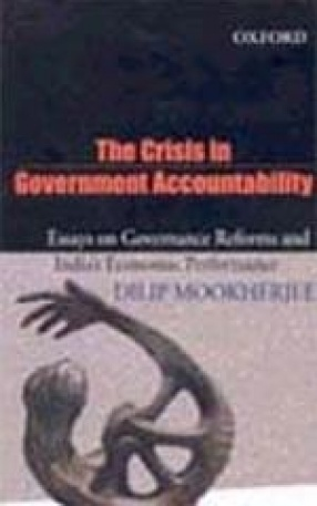 The Crisis in Government Accountability: Essays on Governance Reforms and India's Economic Performance