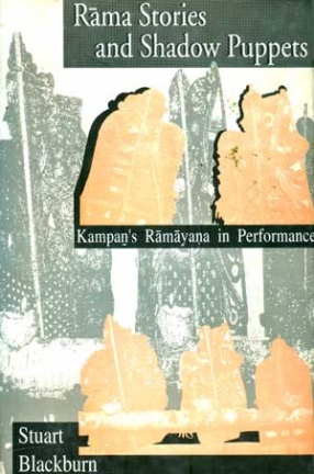 Rama Stories and Shadow Puppets: Kampan's Ramayana in Performance
