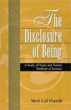 The Disclosure of Being: A Study of Yogic and Tantric Methods of Enstasy