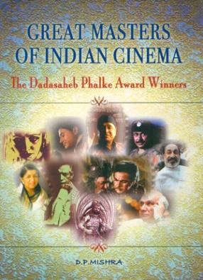Great Masters of Indian Cinema: The Dadasaheb Phalke Award Winners