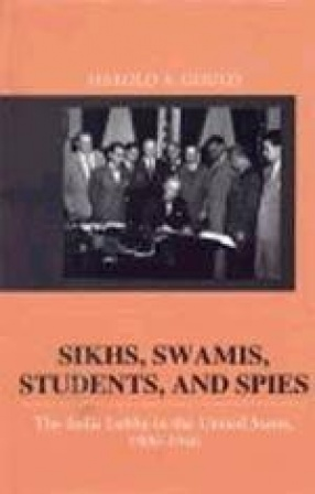 Sikhs, Swamis, Students, and Spies: The India Lobby in the United States, 1900-1946