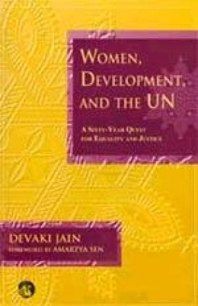 Women, Development, and the UN: A Sixty-Year Quest for Equailty and Jusice