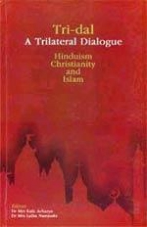 Tri-dal: A Trilateral Dialogue Hinduism, Christianity and Islam