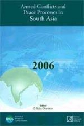 Armed Conflicts and Peace Processes in South Asia 2006