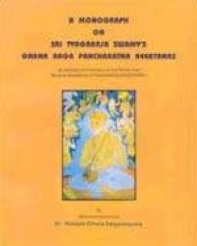 A Monograph on Sri Tyagaraja Swamy's Ghana Raga Pancharatna Keertanas