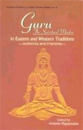 Guru: The Spiritual Master in Eastern and Western Traditions