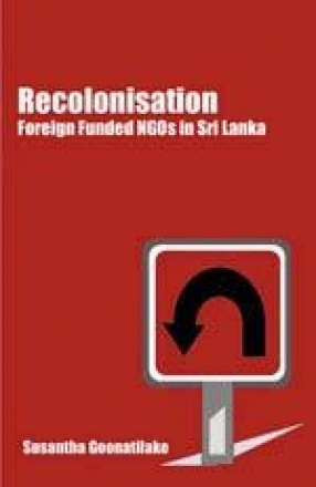 Recolonisation: Foreign Funded NGOs in Sri Lanka