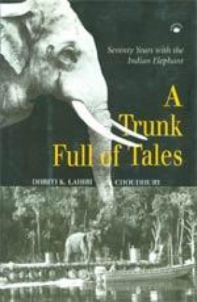 A Trunk Full of Tales: Seventy Years with the Indian Elephant