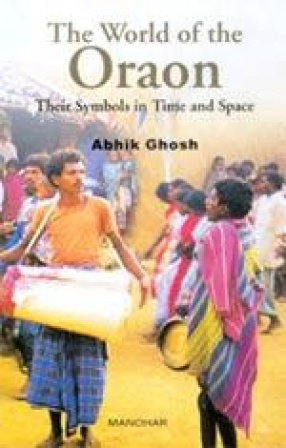 The World of the Oraon: Their Symbols in Time and Space