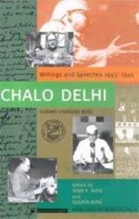 Chalo Delhi: Writings and Speeches 1943-1945: Subhas Chandra Bose