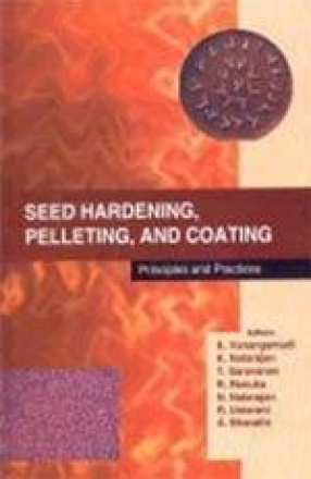 Seed Hardening, Pelleting and Coating: Principles and Practices