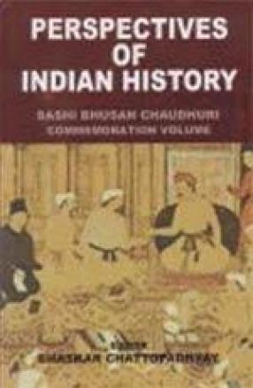 Perspectives of Indian History: Sashi Bhusan Chaudhuri Commemoration Volume