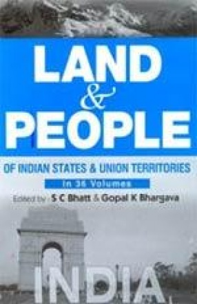 Land and People of Indian States and Union Territories (In 36 Volumes)