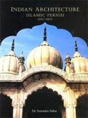Indian Architecture: Islamic Period (1192-1857)