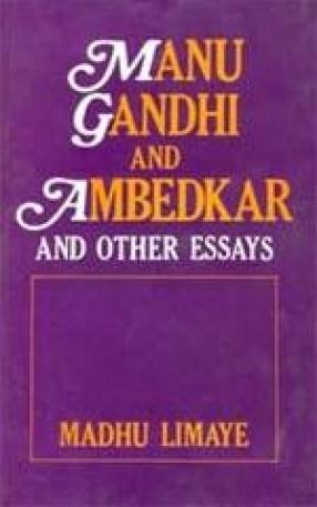 Manu Gandhi and Ambedkar and other Essays