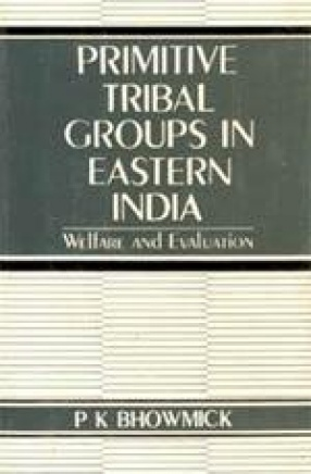Primitive Tribal Groups in Eastern India: Welfare and Evaluation
