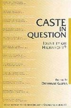 Caste in Question: Identity or Hierarchy?