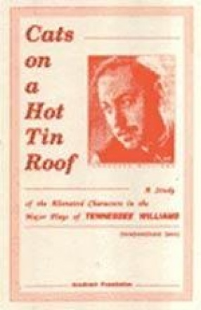 Cats on a Hot Tin Roof: A Study of the Alienated Characters in the Major Plays of Tennessee Willians
