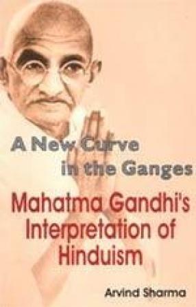 A New Curve in the Ganges: Mahatma Gandhi's Interpretation of Hinduism