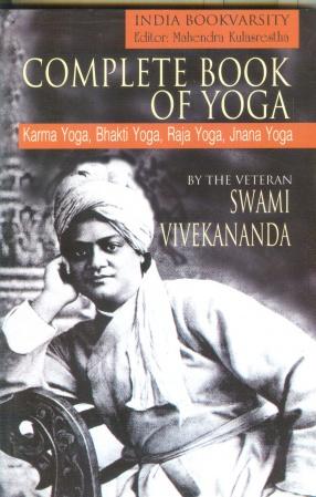 Complete Book of Yoga: Karma Yoga, Bhakti Yoga, Raja Yoga, Jnana Yoga