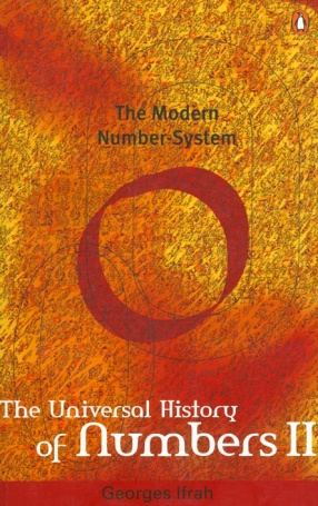 The Modern Number-System The Universal History of Numbers (Volume II)